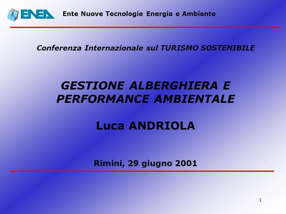 1 Ente Nuove Tecnologie Energia e Ambiente Conferenza Internazionale sul TURISMO SOSTENIBILE GESTIONE ALBERGHIERA E PERFORMANCE AMBIENTALE Luca ANDRIO