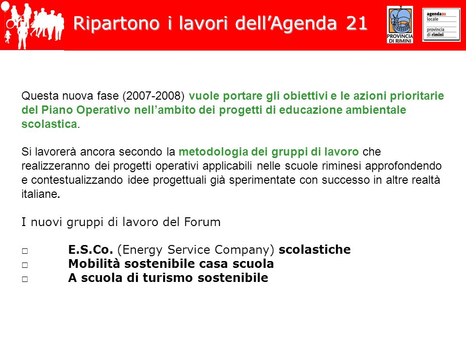 Ripartono i lavori dellAgenda 21 Questa nuova fase (2007-2008) vuole portare gli obiettivi e le azioni prioritarie del Piano Operativo nellambito dei progetti di educazione ambientale scolastica.