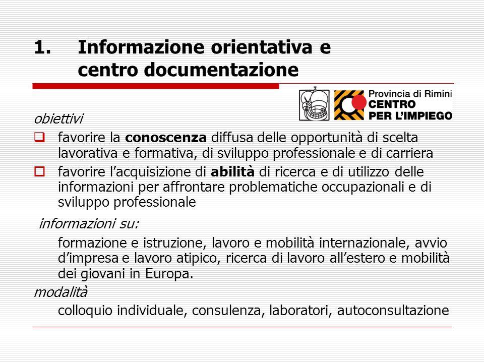 1.Informazione orientativa e centro documentazione obiettivi favorire la conoscenza diffusa delle opportunità di scelta lavorativa e formativa, di svi
