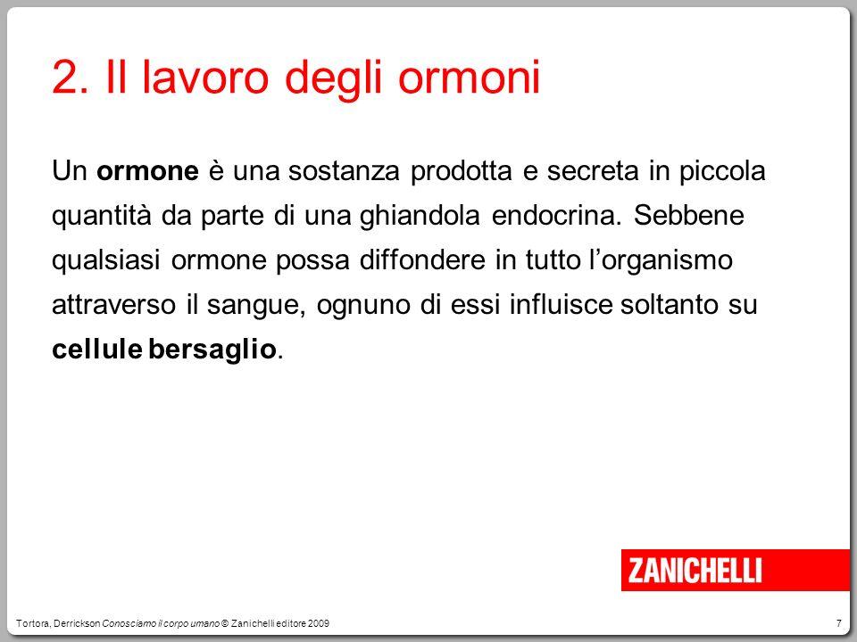 7 2. Il lavoro degli ormoni Un ormone è una sostanza prodotta e secreta in piccola quantità da parte di una ghiandola endocrina. Sebbene qualsiasi orm