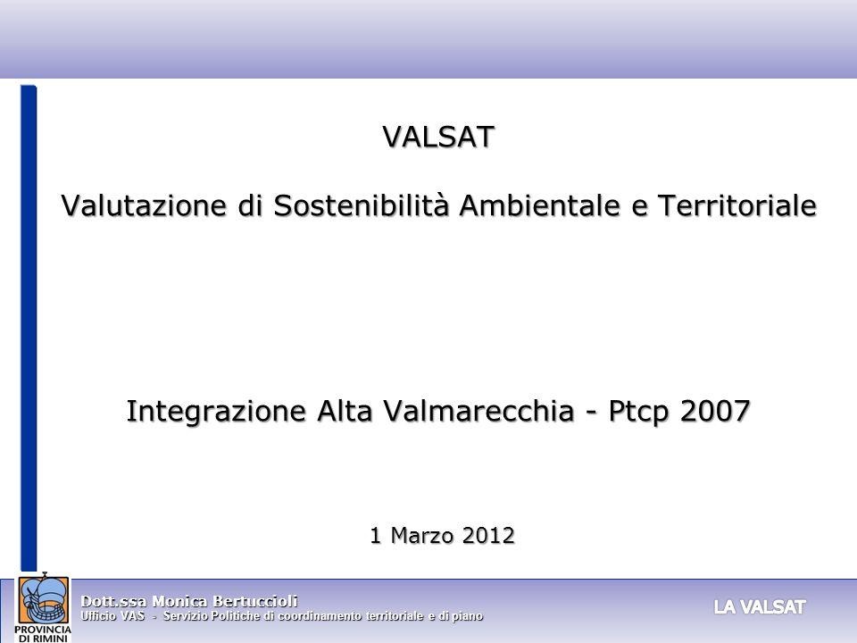 Dott.ssa Monica Bertuccioli Ufficio VAS - Servizio Politiche di coordinamento territoriale e di piano VALSAT Valutazione di Sostenibilità Ambientale e