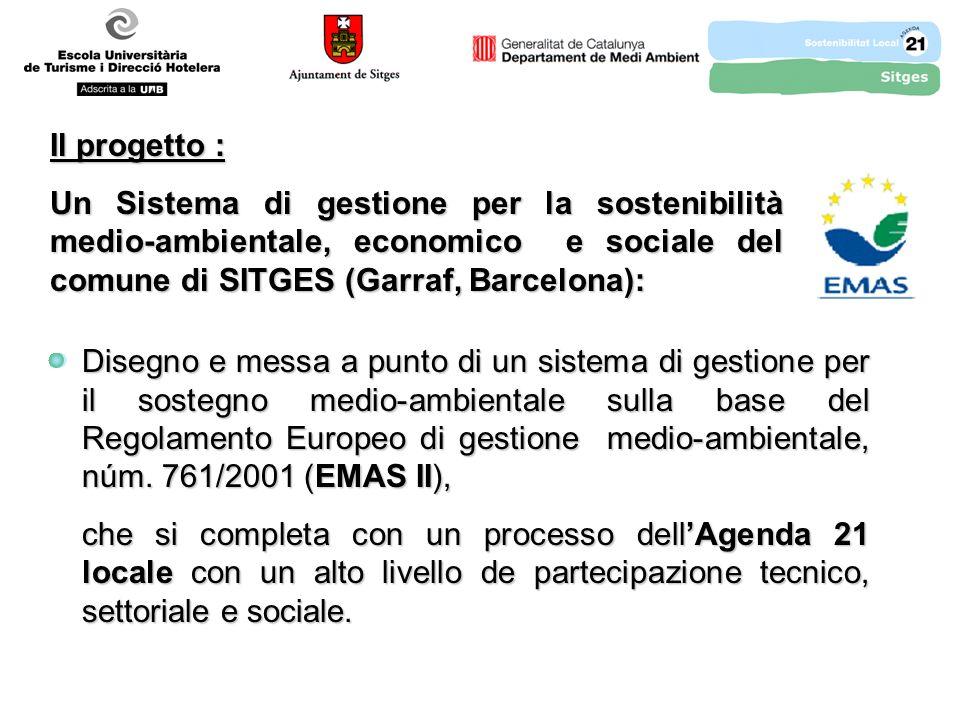Il progetto : Un Sistema di gestione per la sostenibilità medio-ambientale, economico e sociale del comune di SITGES (Garraf, Barcelona): Disegno e messa a punto di un sistema di gestione per il sostegno medio-ambientale sulla base del Regolamento Europeo di gestione medio-ambientale, núm.