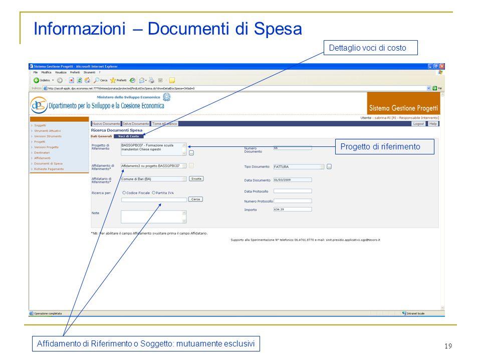19 Informazioni – Documenti di Spesa Progetto di riferimento Affidamento di Riferimento o Soggetto: mutuamente esclusivi Dettaglio voci di costo