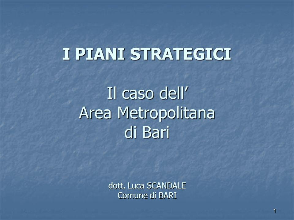 1 I PIANI STRATEGICI Il caso dell Area Metropolitana di Bari dott. Luca SCANDALE Comune di BARI