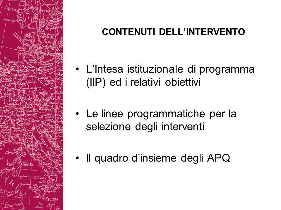 CONTENUTI DELLINTERVENTO LIntesa istituzionale di programma (IIP) ed i relativi obiettivi Le linee programmatiche per la selezione degli interventi Il quadro dinsieme degli APQ