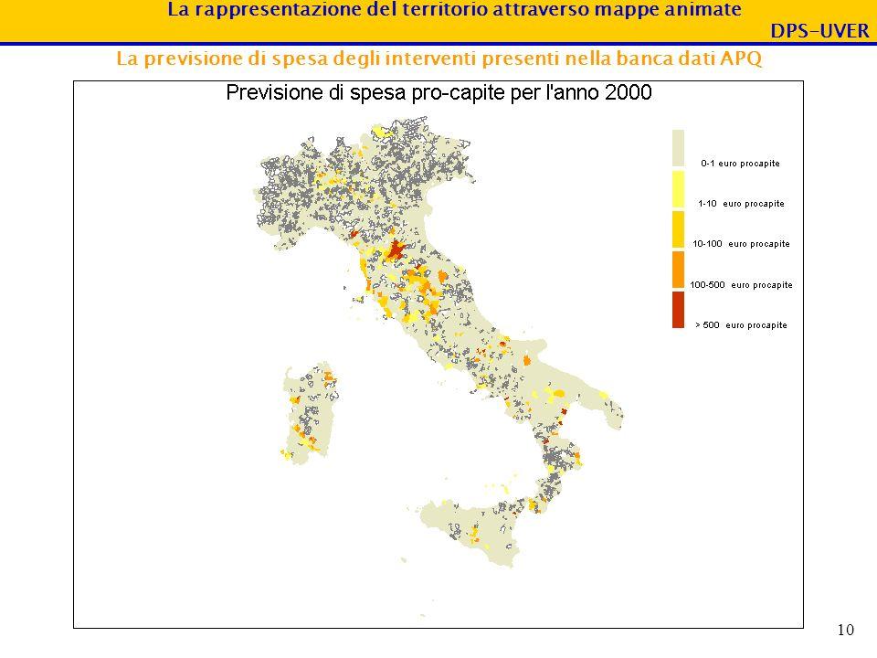 La rappresentazione del territorio attraverso mappe animate DPS-UVER 10 La previsione di spesa degli interventi presenti nella banca dati APQ