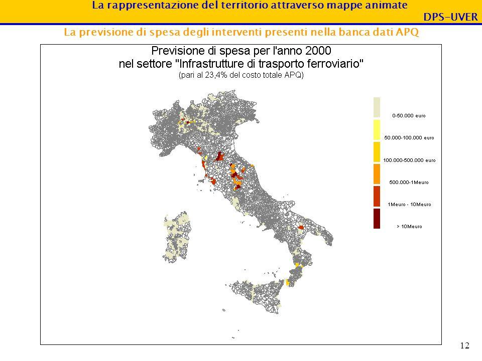 La rappresentazione del territorio attraverso mappe animate DPS-UVER 12 La previsione di spesa degli interventi presenti nella banca dati APQ