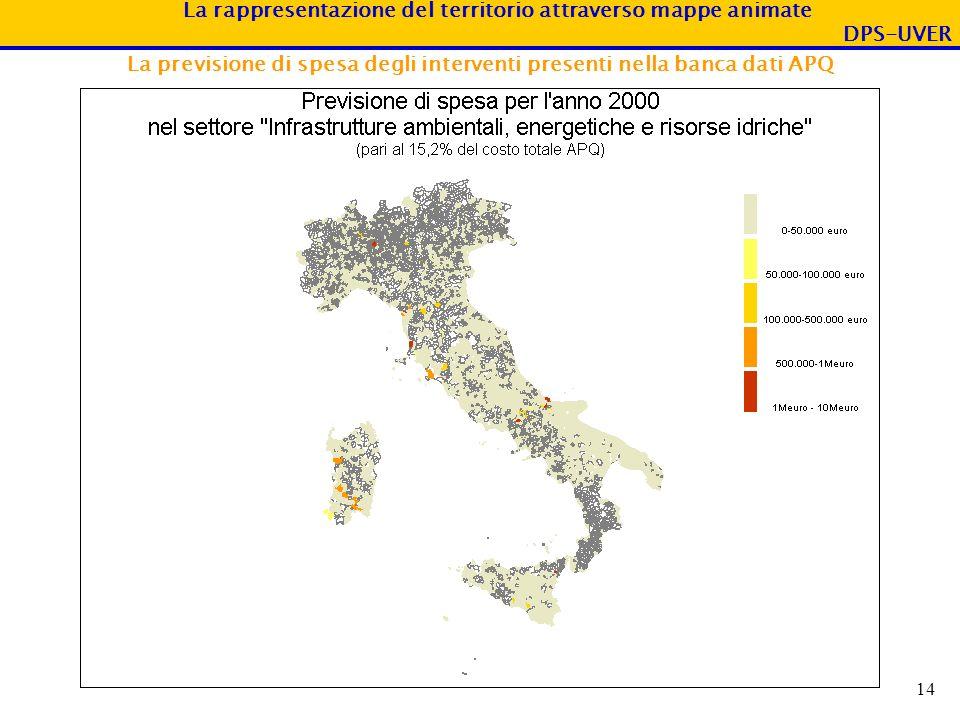 La rappresentazione del territorio attraverso mappe animate DPS-UVER 14 La previsione di spesa degli interventi presenti nella banca dati APQ
