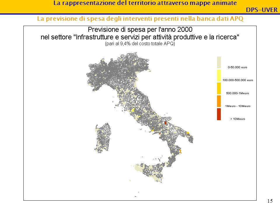 La rappresentazione del territorio attraverso mappe animate DPS-UVER 15 La previsione di spesa degli interventi presenti nella banca dati APQ