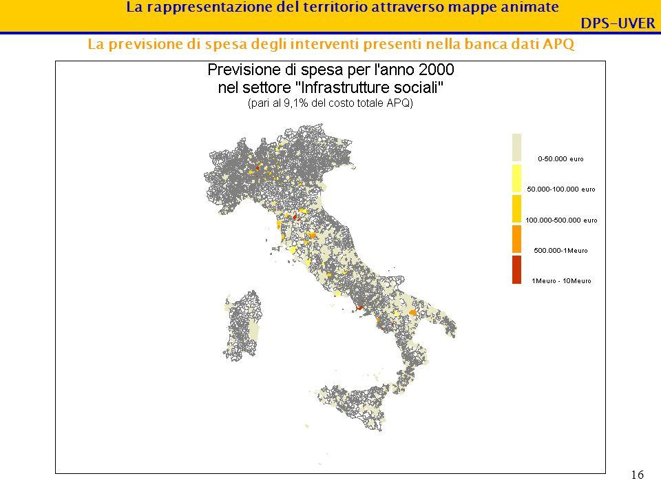 La rappresentazione del territorio attraverso mappe animate DPS-UVER 16 La previsione di spesa degli interventi presenti nella banca dati APQ