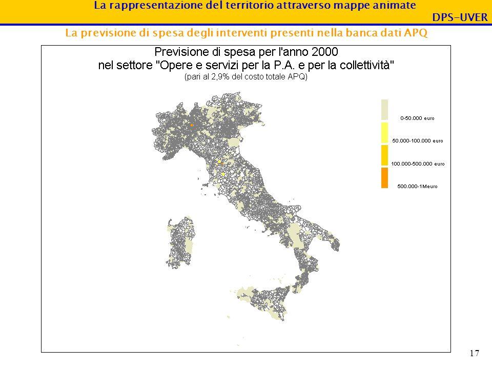 La rappresentazione del territorio attraverso mappe animate DPS-UVER 17 La previsione di spesa degli interventi presenti nella banca dati APQ