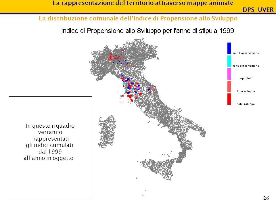 La rappresentazione del territorio attraverso mappe animate DPS-UVER 26 La distribuzione comunale dellIndice di Propensione allo Sviluppo In questo ri
