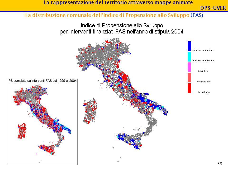 La rappresentazione del territorio attraverso mappe animate DPS-UVER 39 La distribuzione comunale dellIndice di Propensione allo Sviluppo (FAS)