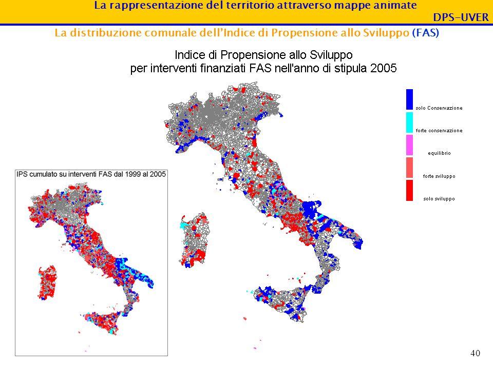 La rappresentazione del territorio attraverso mappe animate DPS-UVER 40 La distribuzione comunale dellIndice di Propensione allo Sviluppo (FAS)
