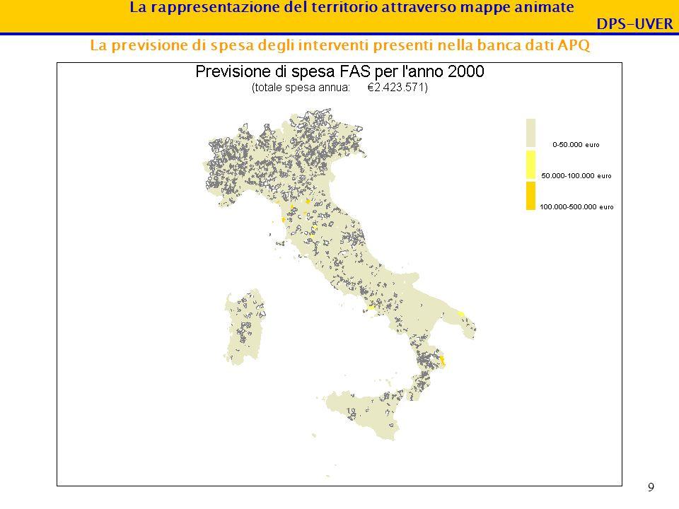 La rappresentazione del territorio attraverso mappe animate DPS-UVER 9 La previsione di spesa degli interventi presenti nella banca dati APQ
