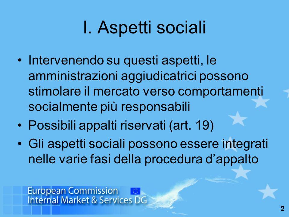 2 I. Aspetti sociali Intervenendo su questi aspetti, le amministrazioni aggiudicatrici possono stimolare il mercato verso comportamenti socialmente pi