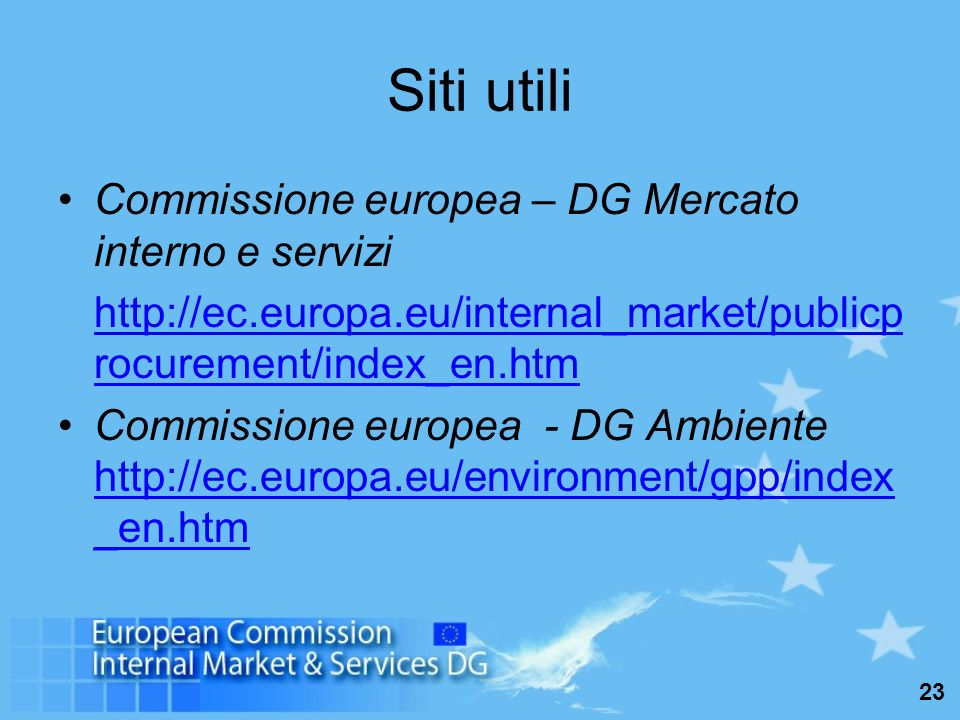 23 Siti utili Commissione europea – DG Mercato interno e servizi http://ec.europa.eu/internal_market/publicp rocurement/index_en.htm Commissione europea - DG Ambiente http://ec.europa.eu/environment/gpp/index _en.htm http://ec.europa.eu/environment/gpp/index _en.htm