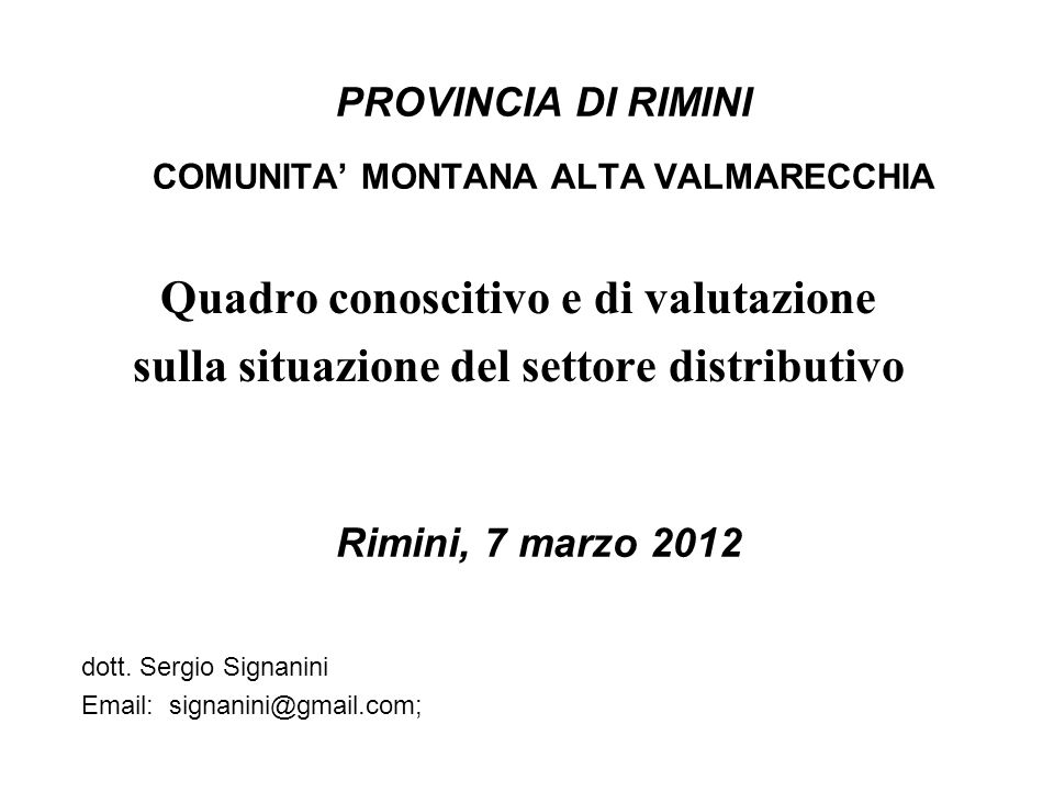 PROVINCIA DI RIMINI COMUNITA MONTANA ALTA VALMARECCHIA Quadro conoscitivo e di valutazione sulla situazione del settore distributivo dott.