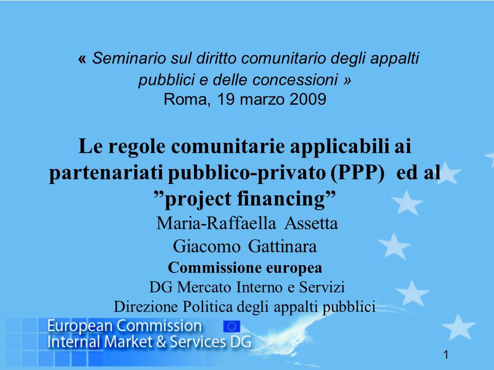 1 « Seminario sul diritto comunitario degli appalti pubblici e delle concessioni » Roma, 19 marzo 2009 Le regole comunitarie applicabili ai partenaria