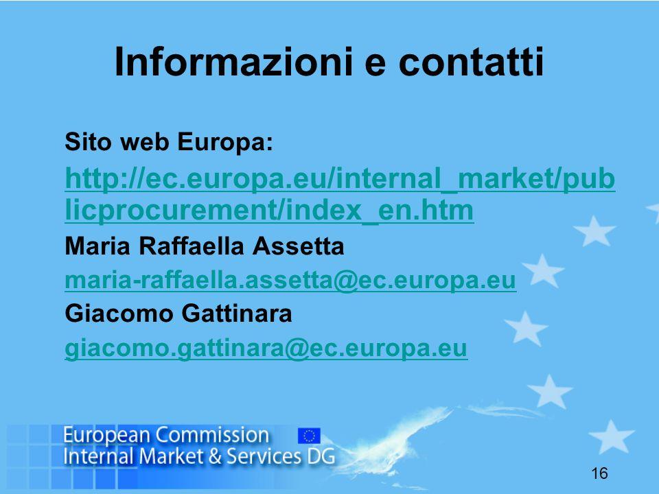 16 Informazioni e contatti Sito web Europa: http://ec.europa.eu/internal_market/pub licprocurement/index_en.htm Maria Raffaella Assetta maria-raffaell