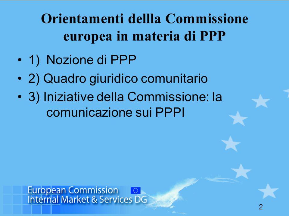 2 Orientamenti dellla Commissione europea in materia di PPP 1) Nozione di PPP 2) Quadro giuridico comunitario 3) Iniziative della Commissione: la comu