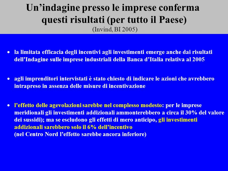 Unindagine presso le imprese conferma questi risultati (per tutto il Paese) (Invind, BI 2005) la limitata efficacia degli incentivi agli investimenti