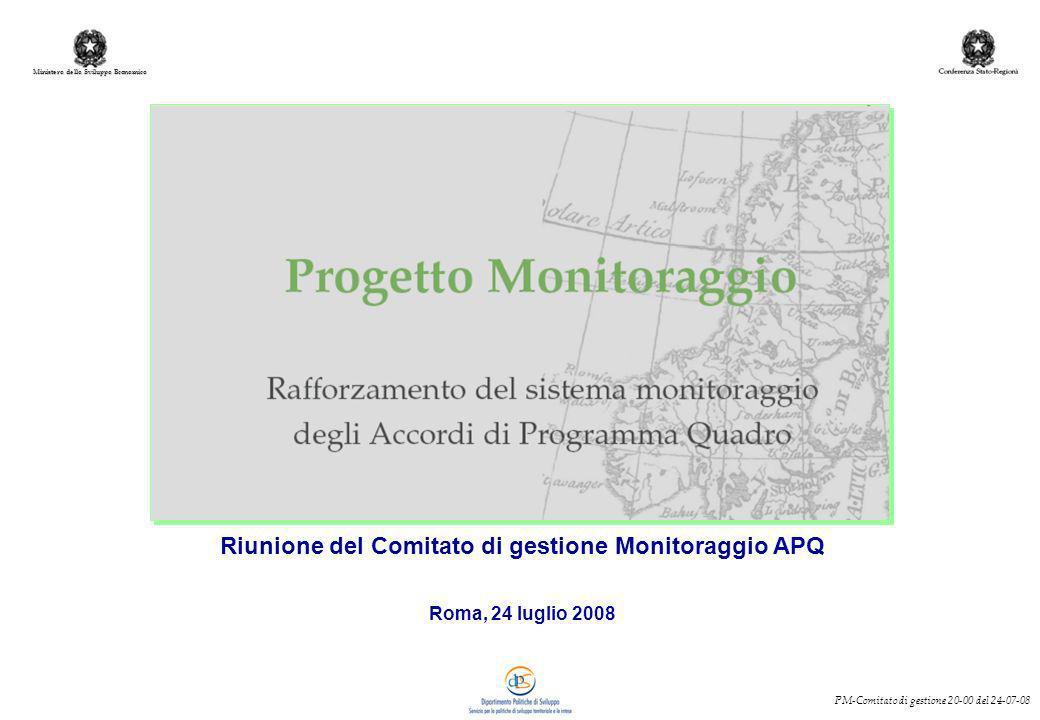 Ministero dello Sviluppo Economico PM-Comitato di gestione 20-00 del 24-07-08 Riunione del Comitato di gestione Monitoraggio APQ Roma, 24 luglio 2008
