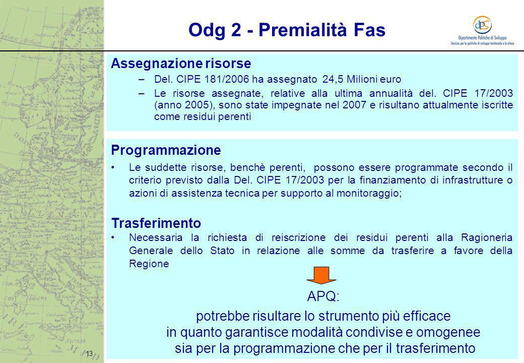 13 Odg 2 - Premialità Fas Assegnazione risorse –Del. CIPE 181/2006 ha assegnato 24,5 Milioni euro –Le risorse assegnate, relative alla ultima annualit