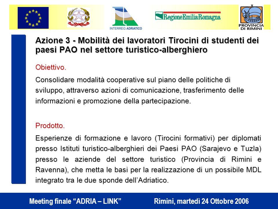 Meeting finale ADRIA – LINK Rimini, martedì 24 Ottobre 2006 Azione 3 - Mobilità dei lavoratori Tirocini di studenti dei paesi PAO nel settore turistico-alberghiero Obiettivo.