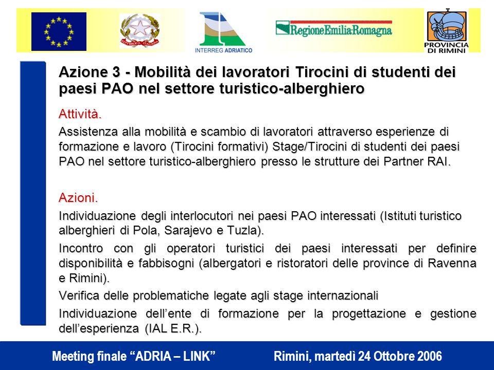 Meeting finale ADRIA – LINK Rimini, martedì 24 Ottobre 2006 Azione 3 - Mobilità dei lavoratori Tirocini di studenti dei paesi PAO nel settore turistico-alberghiero Attività.