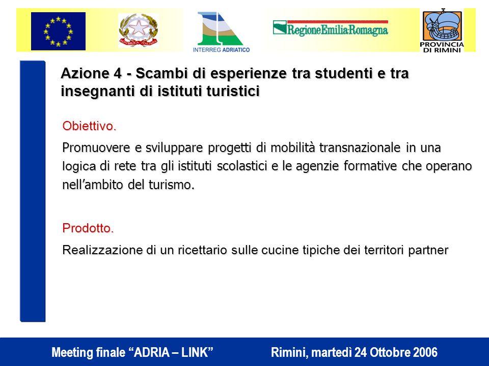 Meeting finale ADRIA – LINK Rimini, martedì 24 Ottobre 2006 Azione 4 - Scambi di esperienze tra studenti e tra insegnanti di istituti turistici Obiettivo.