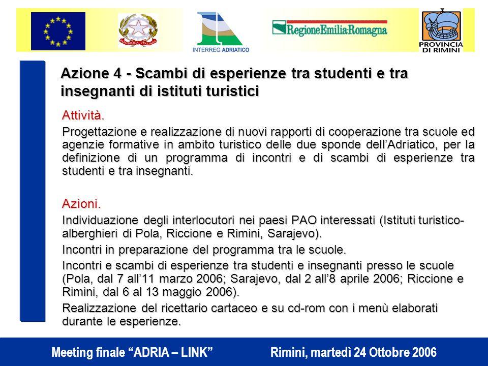 Meeting finale ADRIA – LINK Rimini, martedì 24 Ottobre 2006 Azione 4 - Scambi di esperienze tra studenti e tra insegnanti di istituti turistici Attività.