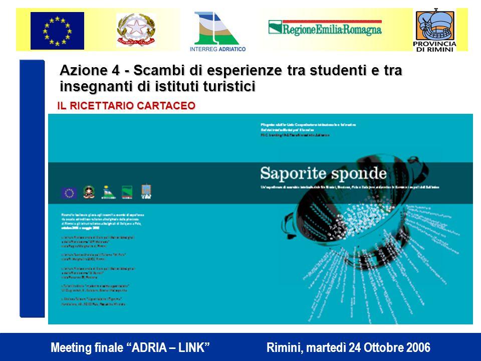 Meeting finale ADRIA – LINK Rimini, martedì 24 Ottobre 2006 Azione 4 - Scambi di esperienze tra studenti e tra insegnanti di istituti turistici IL RICETTARIO CARTACEO