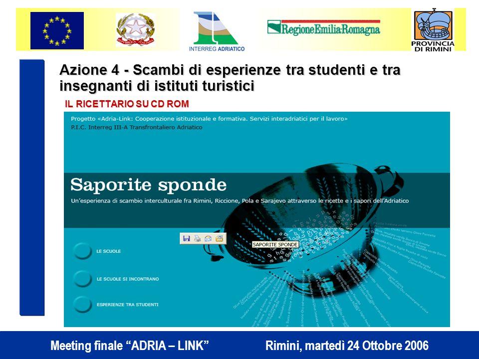 Meeting finale ADRIA – LINK Rimini, martedì 24 Ottobre 2006 Azione 4 - Scambi di esperienze tra studenti e tra insegnanti di istituti turistici IL RICETTARIO SU CD ROM