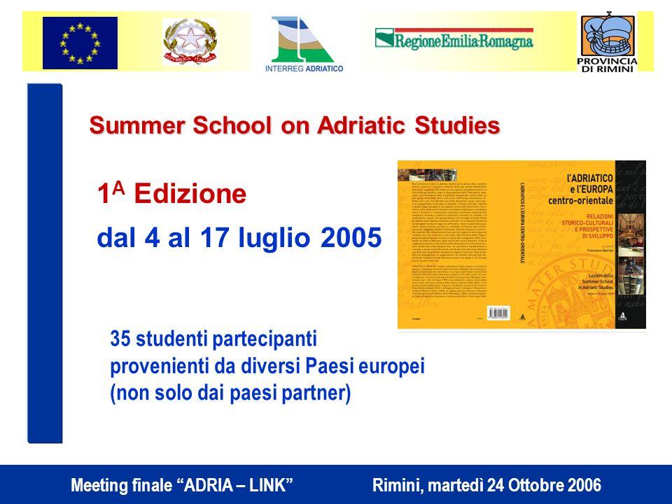 Meeting finale ADRIA – LINK Rimini, martedì 24 Ottobre 2006 Summer School on Adriatic Studies 1 A Edizione dal 4 al 17 luglio 2005 35 studenti partecipanti provenienti da diversi Paesi europei (non solo dai paesi partner)