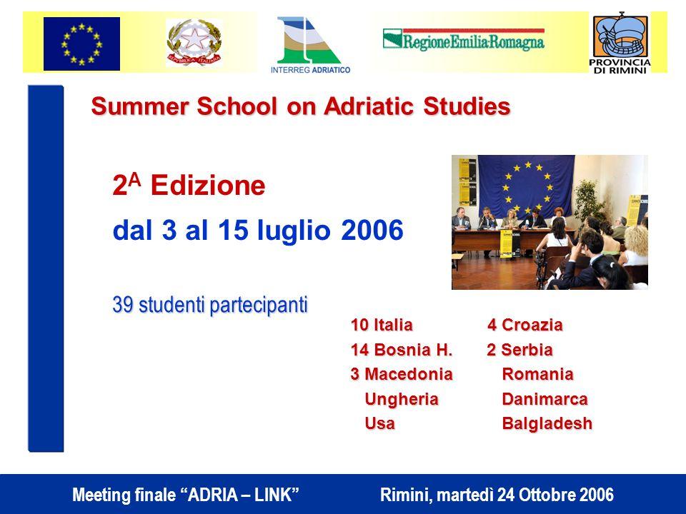 Meeting finale ADRIA – LINK Rimini, martedì 24 Ottobre 2006 Summer School on Adriatic Studies 2 A Edizione dal 3 al 15 luglio 2006 10 Italia 4 Croazia 14 Bosnia H.