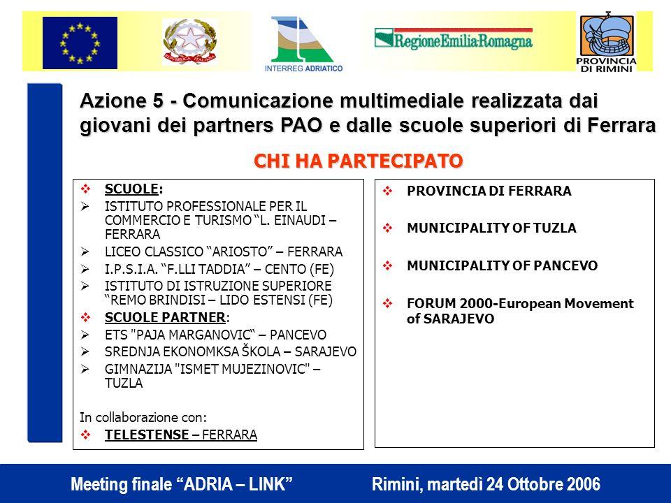 Meeting finale ADRIA – LINK Rimini, martedì 24 Ottobre 2006 CHI HA PARTECIPATO SCUOLE: ISTITUTO PROFESSIONALE PER IL COMMERCIO E TURISMO L.