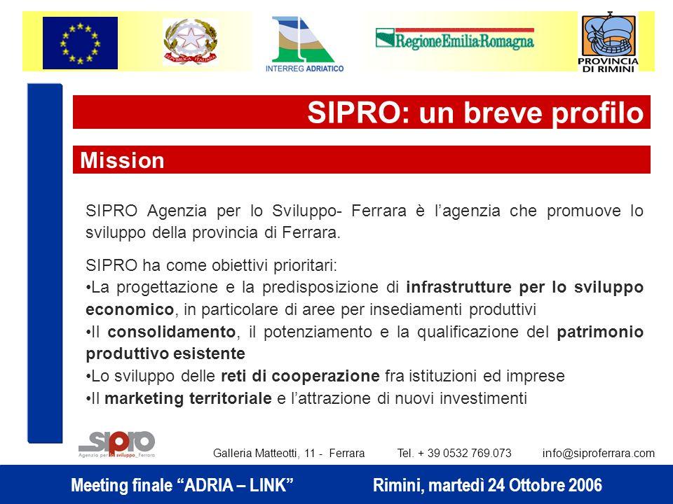 Meeting finale ADRIA – LINK Rimini, martedì 24 Ottobre 2006 SIPRO: un breve profilo SIPRO Agenzia per lo Sviluppo- Ferrara è lagenzia che promuove lo sviluppo della provincia di Ferrara.