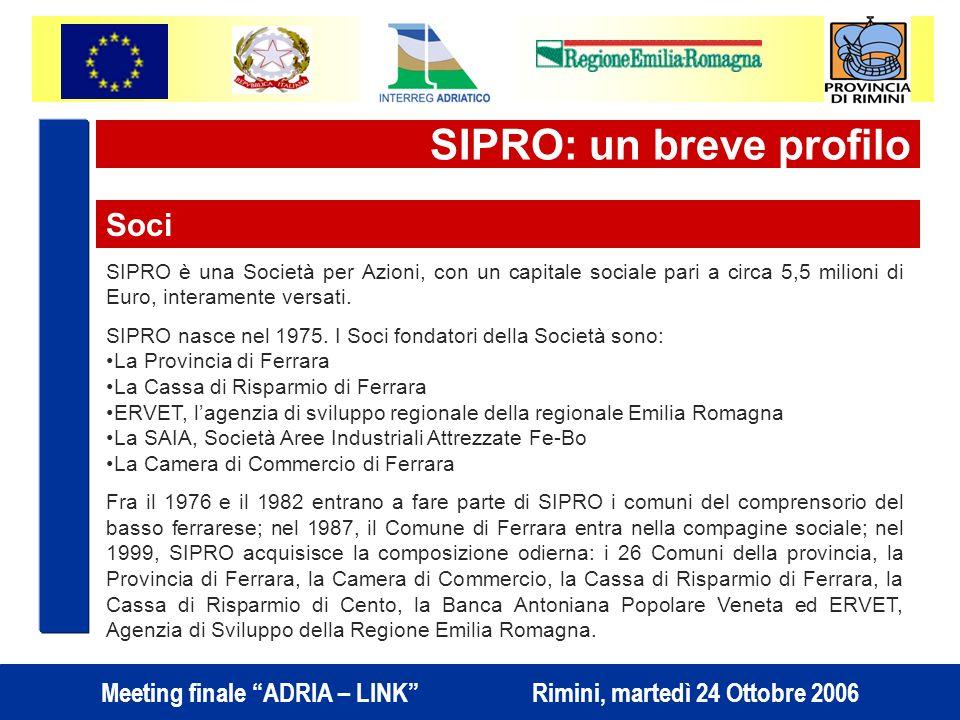 Meeting finale ADRIA – LINK Rimini, martedì 24 Ottobre 2006 SIPRO: un breve profilo SIPRO è una Società per Azioni, con un capitale sociale pari a circa 5,5 milioni di Euro, interamente versati.