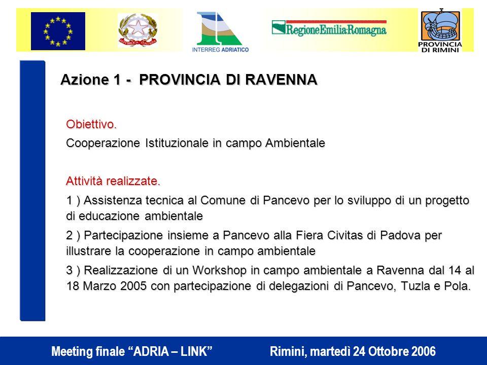 Meeting finale ADRIA – LINK Rimini, martedì 24 Ottobre 2006 Azione 1 - PROVINCIA DI RAVENNA Obiettivo.