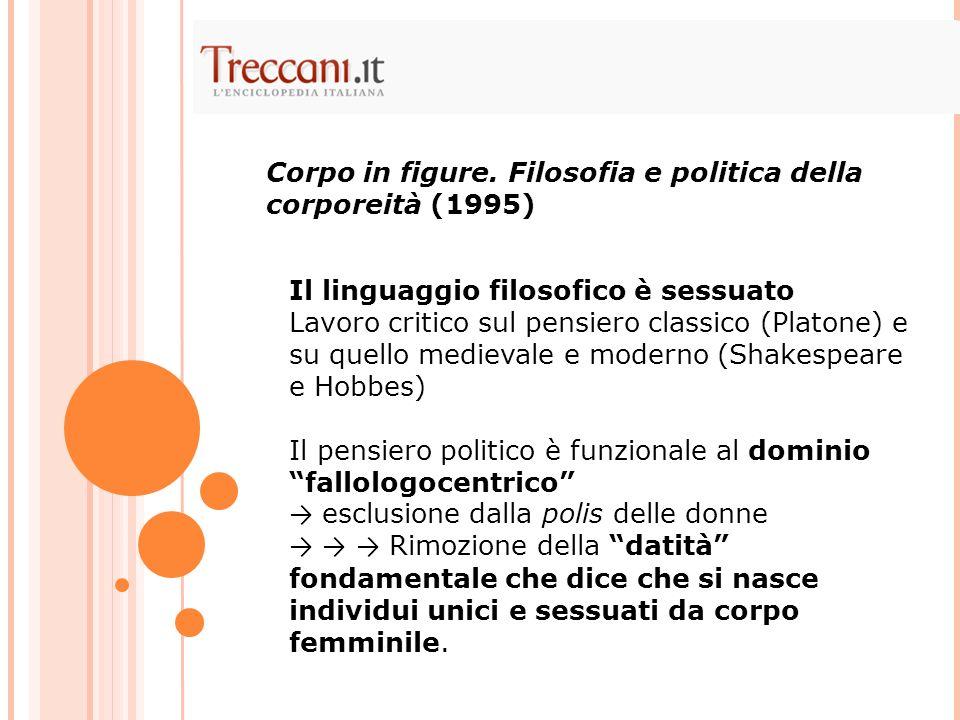 Il linguaggio filosofico è sessuato Lavoro critico sul pensiero classico (Platone) e su quello medievale e moderno (Shakespeare e Hobbes) Il pensiero