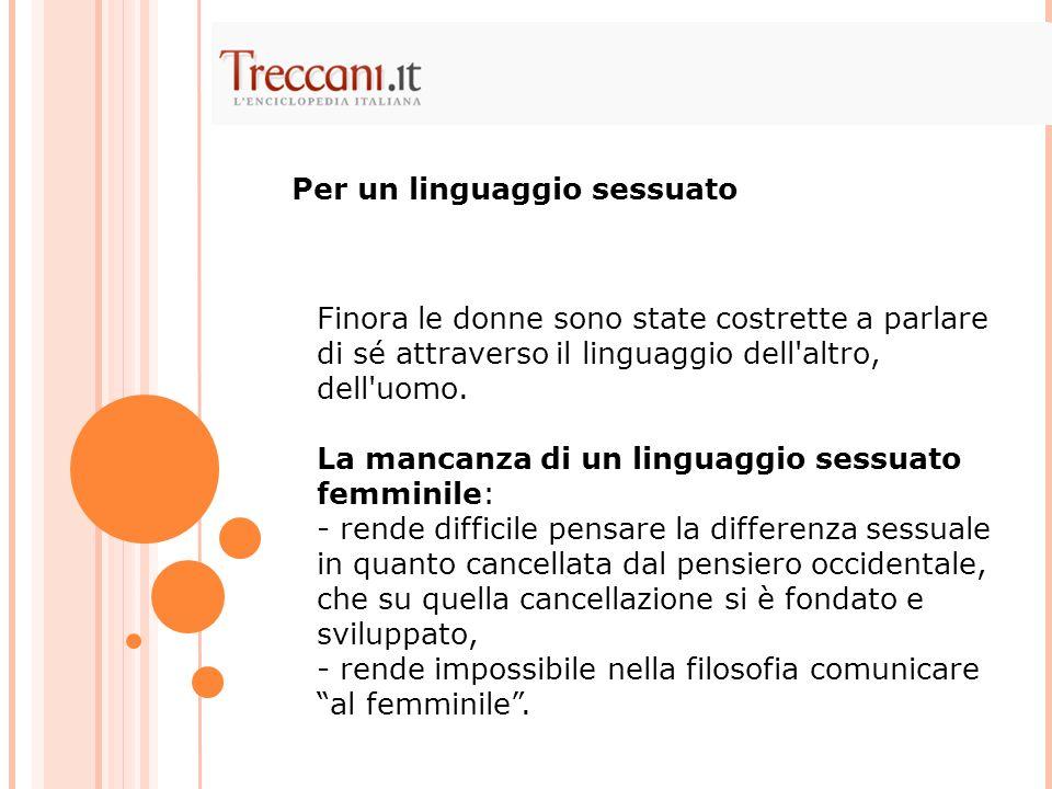 Finora le donne sono state costrette a parlare di sé attraverso il linguaggio dell'altro, dell'uomo. La mancanza di un linguaggio sessuato femminile: