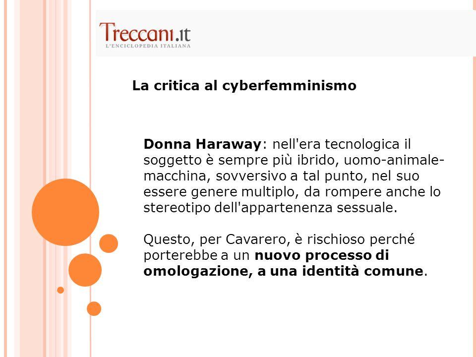 Donna Haraway: nell'era tecnologica il soggetto è sempre più ibrido, uomo-animale- macchina, sovversivo a tal punto, nel suo essere genere multiplo, d