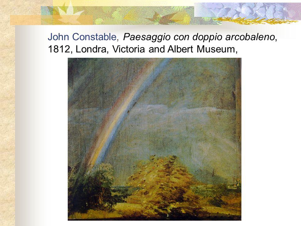 John Constable, Paesaggio con doppio arcobaleno, 1812, Londra, Victoria and Albert Museum,