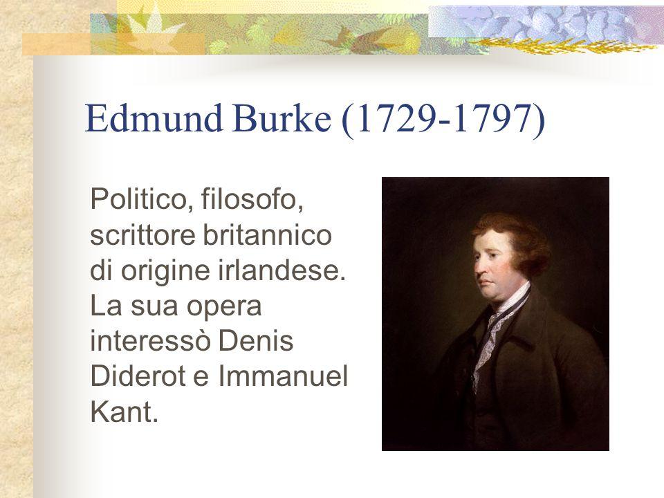 Edmund Burke (1729-1797) Politico, filosofo, scrittore britannico di origine irlandese. La sua opera interessò Denis Diderot e Immanuel Kant.