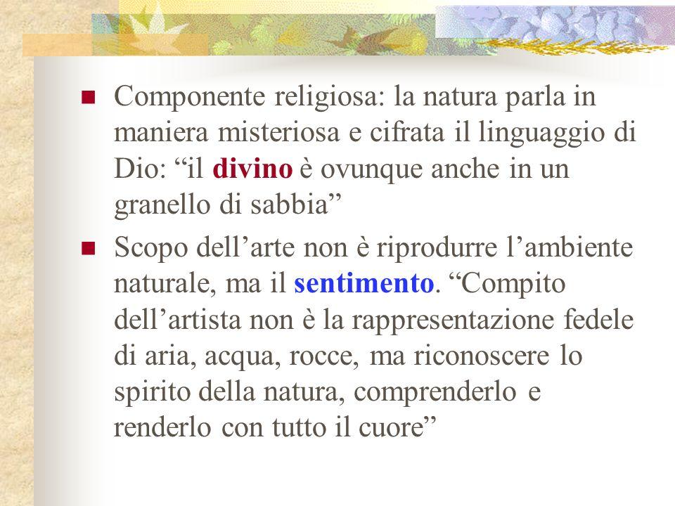 Componente religiosa: la natura parla in maniera misteriosa e cifrata il linguaggio di Dio: il divino è ovunque anche in un granello di sabbia Scopo d