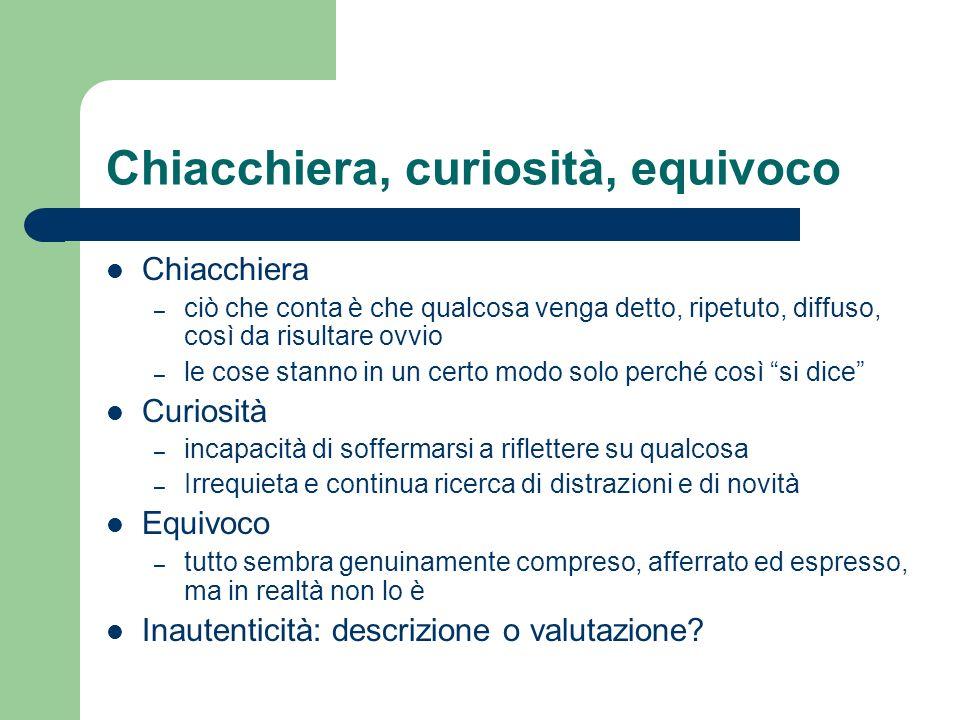 Chiacchiera, curiosità, equivoco Chiacchiera – ciò che conta è che qualcosa venga detto, ripetuto, diffuso, così da risultare ovvio – le cose stanno i