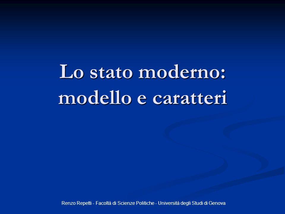 Renzo Repetti - Facoltà di Scienze Politiche - Università degli Studi di Genova Lo stato moderno: modello e caratteri