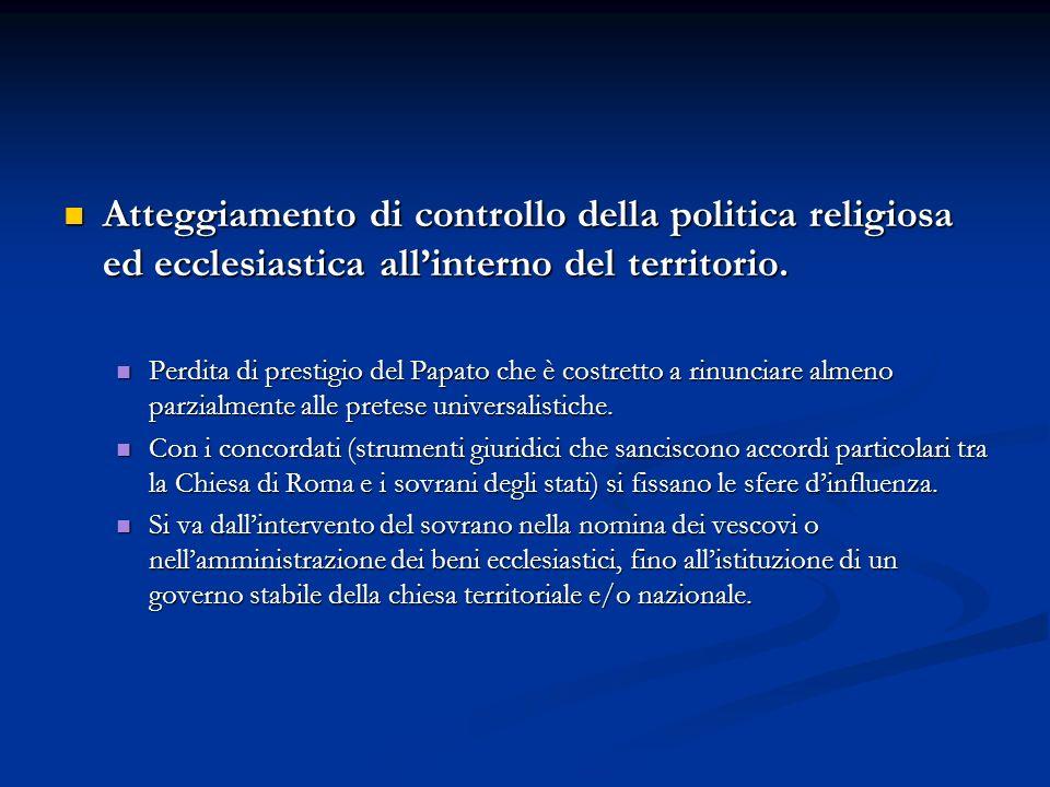 Atteggiamento di controllo della politica religiosa ed ecclesiastica allinterno del territorio. Atteggiamento di controllo della politica religiosa ed