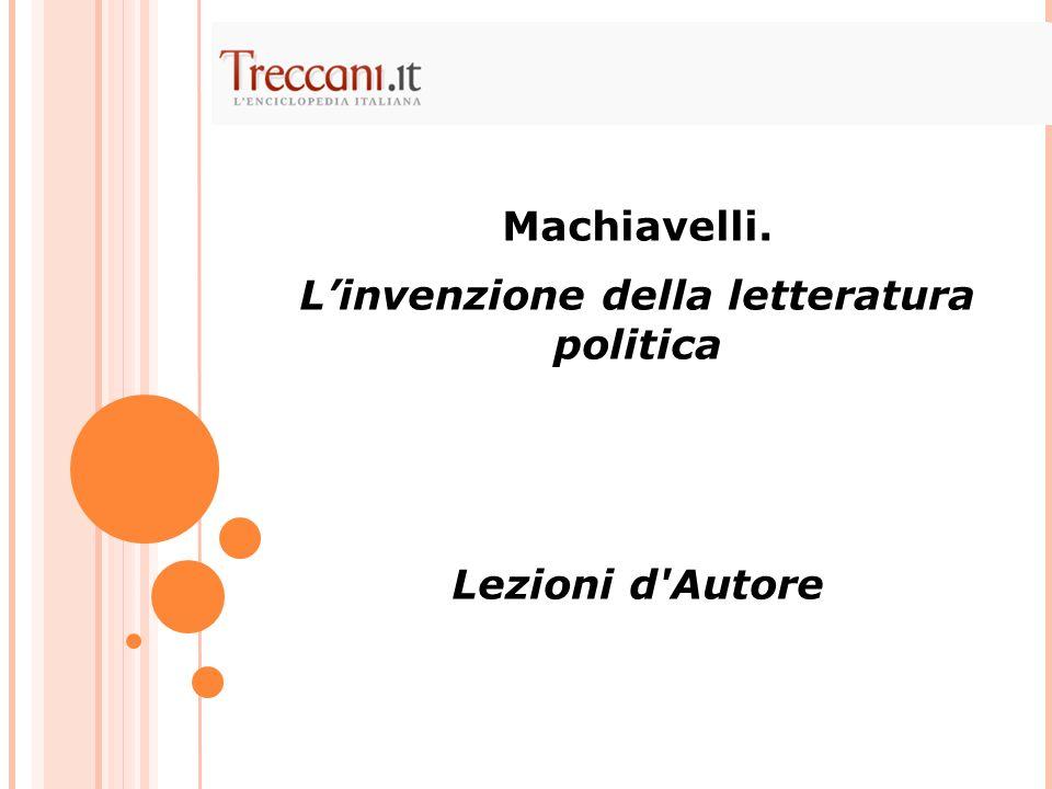 Machiavelli. Linvenzione della letteratura politica Lezioni d'Autore